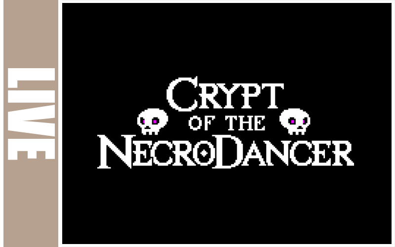 Live - Crypt of the Necrodancer