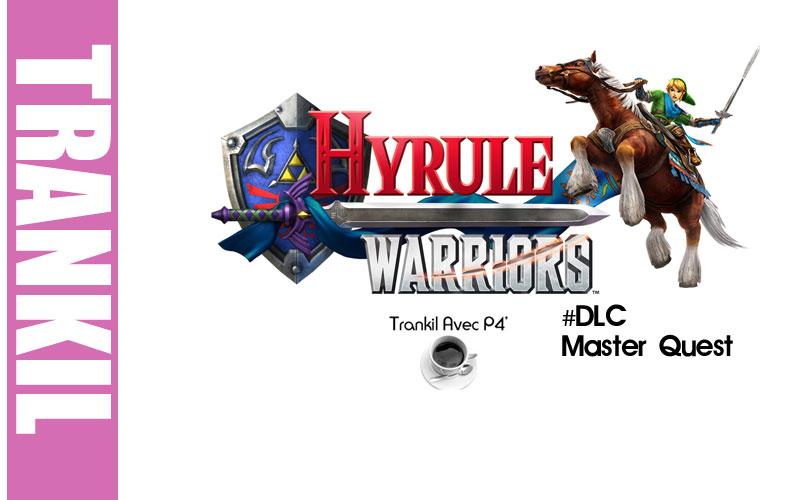 Trankil avec P4C : Hyrule Warriors - DLC Master Quest