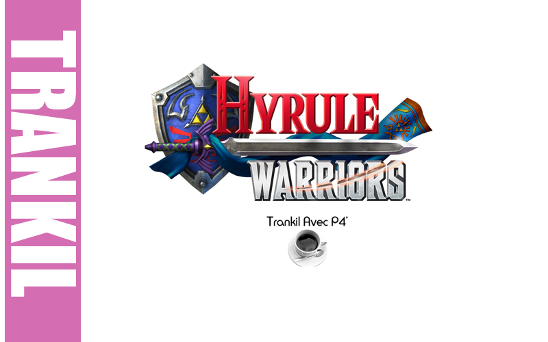 Trankil avec P4C : Hyrule Warriors